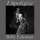 I Apoligize by Billy Eckstine