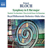 Bloch: Symphony in E-Flat Major, Macbeth, 3 Jewish Poems & In Memoriam by Royal Philharmonic Orchestra