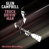 Truck Drivin' Man by Glen Campbell
