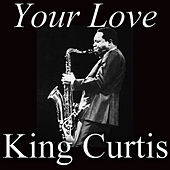 Your Love by King Curtis