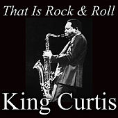 That Is Rock & Roll by King Curtis