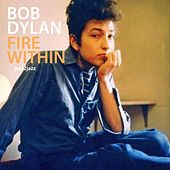 Fire Within by Bob Dylan