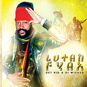 Get Rid a di Wicked by Lutan Fyah