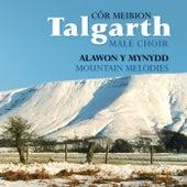 Alawon Y Mynydd / Mountain Melodies by Cor Meibion Talgarth Male Voice Choir