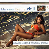 Ibiza Meets Beauty Chill 5 (Balearic Lounge & Chill House Grooves) by Various Artists