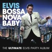 Bossa Nova Baby: The Ultimate Elvis Presley Party Album by Elvis Presley