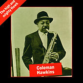 The High and Mighty Hawk (Bonus Track Version) by Coleman Hawkins