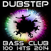 Dubstep Bass Club 100 Hits 2014 by Various Artists