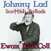 Johnny Lad - Scottish Ballads by Ewan MacColl