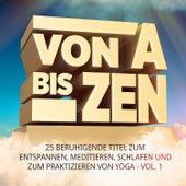 Von A bis Zen, Vol. 1 (25 beruhigende Titel zum Entspannen, Meditieren, Schlafen und zum praktizieren von Yoga) by Various Artists