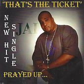 Thats the Ticket ( Prayed Up ) by Jai
