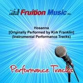 Hosanna (Originally Performed by Kirk Franklin) [Instrumental Performance Tracks] by Fruition Music Inc.
