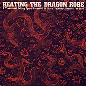Beating the Dragon Robe: A Traditional Peking Opera by Unspecified