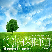 The Very Best Relaxing Classical Music by Various Artists
