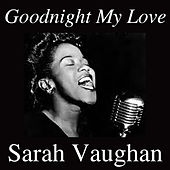 Goodnight My Love by Sarah Vaughan