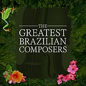 The Greatest Brazilian Composers by Various Artists