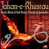 Jahan E Khusrau Mystic Blend of Sufi Poetry, Ghazals and Qawwalies Paki Hits Songs by Various Artists