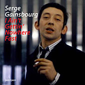 I Ain't Gettin' Nowhere Fast by Serge Gainsbourg