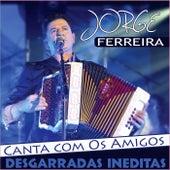 Canta Com Os Amigos Desgarradas Ineditas by Jorge Ferreira