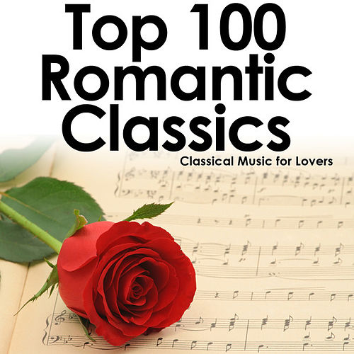 Top 100 Romantic Classics: Classical Music for Lovers by Various Artists