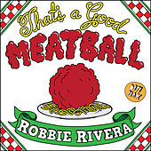 That's A Good Meatball by Robbie Rivera