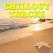 Chillout Tracks (Best of Beach Chillout, Ambient & Lounge Summer 2014 Classics) by Various Artists
