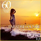 Paradise Lounge, Vol. 3 - 60 Fantastic Summer Tunes by Various Artists