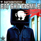 Eat Shit and Smile (Remixes) by Nobody