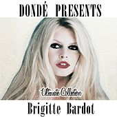 Brigitte Bardot Ultimate Collection (Donde' Presents) by Brigitte Bardot