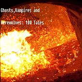 Ghosts,Vampires and Werewolves: 100 Tales to Inspire Fear by Various Artists
