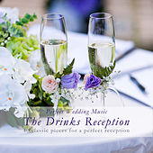 Perfect Wedding Music the Drinks Reception (40 Classic Pieces for a Perfect Reception) by Various Artists