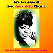Bye Bye Baby & More Mary Wells Classics by Mary Wells