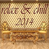 Relax & Chill 2014 (A Deluxe Compilation of Lounge and Chill Out Tunes) by Various Artists