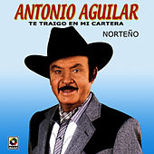 Te Traigo En Mi Cartera by Antonio Aguilar