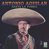 Hasta La Tumba by Antonio Aguilar
