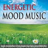 Energetic Mood Music: Energetic Instrumental Music for Driving, Relaxation, House Cleaning, Exercise & Walking Music by Robbins Island Music Group