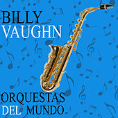 Orquestas del Mundo. Billy Vaughn by Billy Vaughn