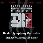 2014 Texas Music Educators Association (TMEA): Baylor Symphony Orchestra [Live] by Baylor University Symphony Orchestra