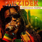 Ungrateful People - Single by Chezidek