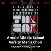 2014 Texas Music Educators Association (TMEA): Arnold Middle School Varsity Men's Choir [Live] by Various Artists