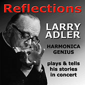 Reflections - Larry Adler Harmonica Genius - Plays & Tells His Stories In Concert by Larry Adler