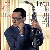 Trouble in Mind by Lee Konitz