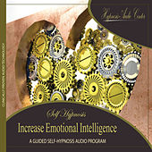 Increase Emotional Intelligence - Guided Self-Hypnosis by Hypnosis Audio Center