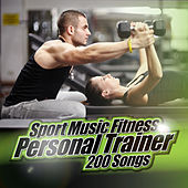Sport Music Fitness Personal Trainer - 200 Songs by Various Artists