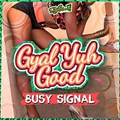 Gal Yuh Good by Busy Signal