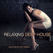Relaxing Deep House, Vol. 1 - Selected By Tito Torres by Various Artists