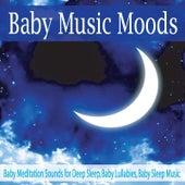 Baby Music Moods: Baby Meditation Sounds for Deep Sleep, Baby Lullabies, Baby Sleep Music by Robbins Island Music Group