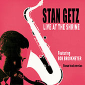 Stan Getz Live at the Shrine (feat. Bob Brookmeyer) [Bonus Track Version] by Stan Getz