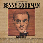 Jazz Chronicles: Benny Goodman, Vol. 3 by Benny Goodman