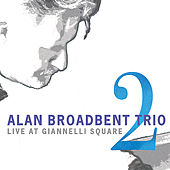 Live At Giannelli Square, Vol. 2 by Alan Broadbent